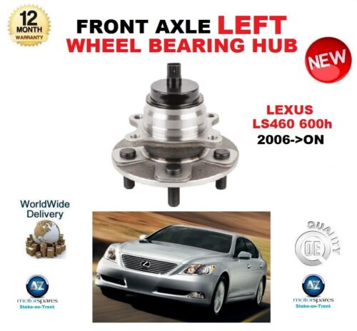 FOR LEXUS LS460 600h FRONT LEFT BEARING HUB 2006->ON BRAND NEW ** OE QUALITY **
