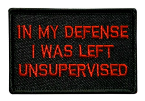 """in My Defense I was Left Unsupervised Patch (""""Velcro Brand"""" Fastener -UP1)"""