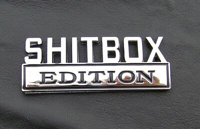 SHITBOX EDITION CAR EMBLEM UK Chrome Metal Badge suit Your Old Bomb *NEW*