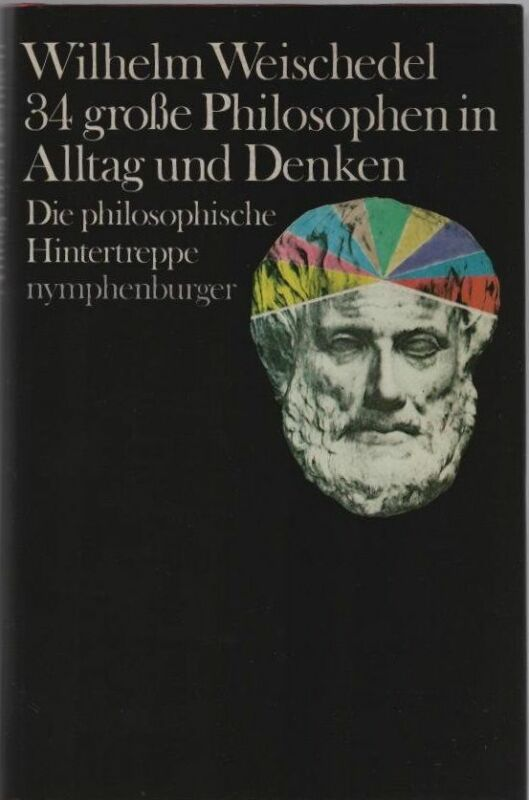 34 grosse Philosophen in Alltag und Denken : die philosophische Hintertreppe. Wi
