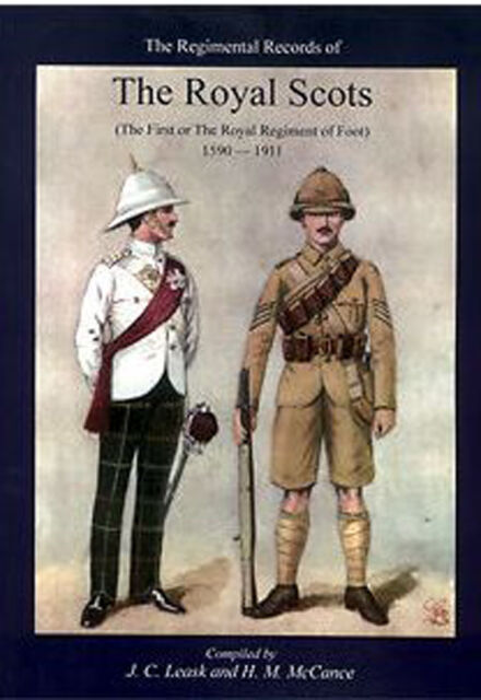 REGIMENTAL RECORDS OF THE ROYAL SCOTS The First Or Royal Regt Of Foot 1590-1911