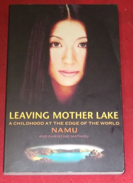 LEAVING MOTHER LAKE ~ A CHILDHOOD AT THE EDGE OF THE WORLD ~ Namu
