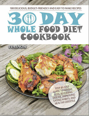 30-Day Whole Food Diet Cookbook  100 Delicious and Easy  (((P.D.F)))