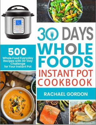 30 Days Whole Foods Instant Pot Cookbook  500 Whole (((P.D.F)))