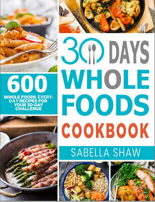 30 Days Whole Foods Cookbook  600 Whole Food Everyday (((P.D.F)))