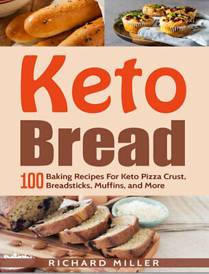 Keto Bread – 100 Baking Recipes For Keto Pizza Crust, Breadsticks, (((P.D.F)))