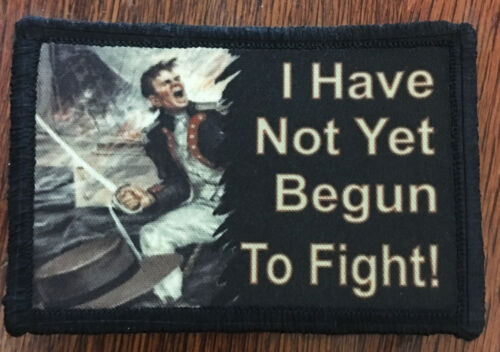 I Have Not Yet Begun to Fight Morale Patch Tactical Military Army Badge Flag USA