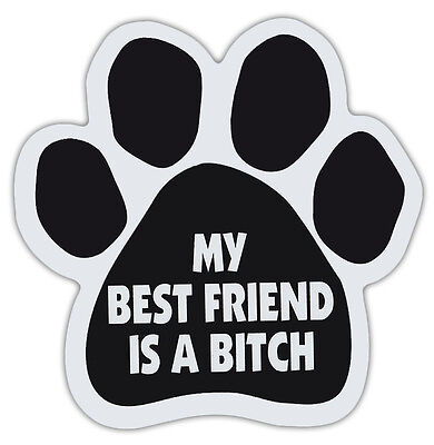 Dog Paw Shaped Magnets: MY BEST FRIEND IS A BITCH (FUNNY)   Dogs, Gifts, Cars