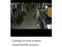 Looking for free broken/ unwanted flat screens