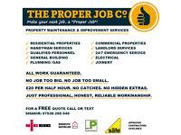 The Proper Job Co: ✓ Handyman ✓ Builder ✓ Electrician ✓ Plumber ✓ Gas Engineer ✓ Joiner ✓ Handy Man