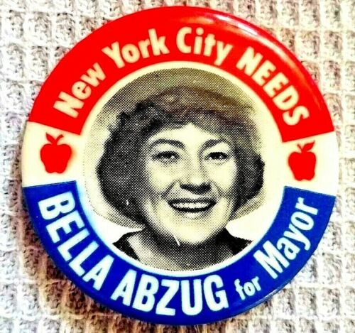 NEW YORK CITY NEEDS BELLA ABZUG FOR MAYOR - 1977 Political Campaign button