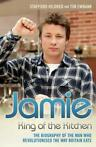 Jamie Oliver: King of the Kitchen - The biography of the man