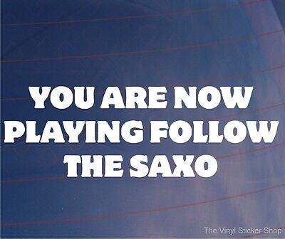 YOU ARE NOW PLAYING FOLLOW THE SAXO Funny EURO Citroen Car/Window/Bumper Sticker
