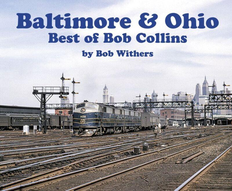 BALTIMORE & OHIO Best of Bob Collins -- (NEW BOOK)