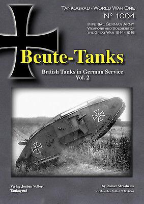 TANKOGRAD 1003/1004 BEUTE-TANKS BRITISH TANKS IN GERMAN SERVICE WWI TWO VOLS