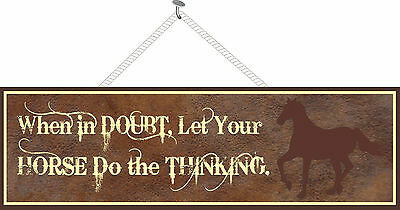 When in Doubt Let Your Horse Do The Thinking Funny Quote Sign Horse Lover PM425