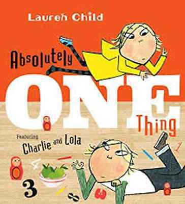Absolutely One Thing Featuring Charlie And Lola By Lauren Child  2016  New