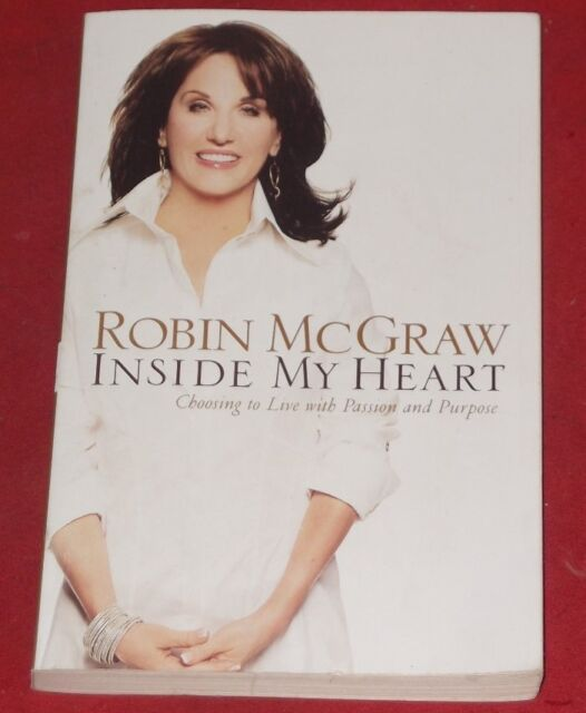 INSIDE MY HEART ~ Robin McGraw ~ CHOOSING TO LIVE WITH PASSION AND PURPOSE