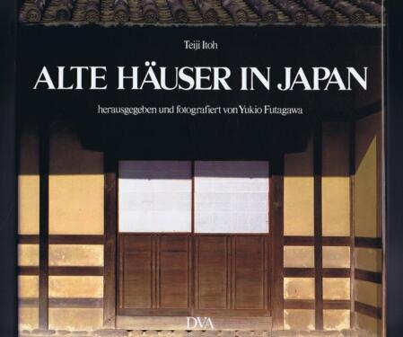 Alte Häuser in Japan. Von Teiji Itoh und Yukio Futagawa, DVA in Kr ...