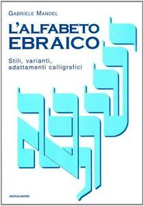 Risultati immagini per L'alfabeto ebraico: stili, varianti, adattamenti calligrafici