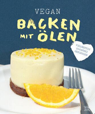 Vegan backen mit Ölen  Das Backbuch für einfache und gesunde Köstlichkeiten ...