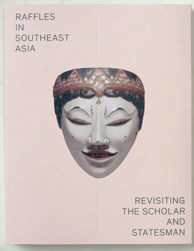 Raffles in Southeast Asia, book, 2019 museum catalogue