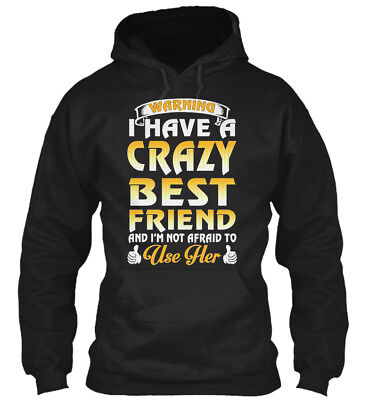 Warning I Have A Crazy Best Friend And - I'm Not Afraid Gildan Hoodie