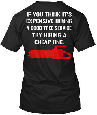 Good Tree Service   If You Think Its Expensive Hiring Hanes Tagless Tee T Shirt
