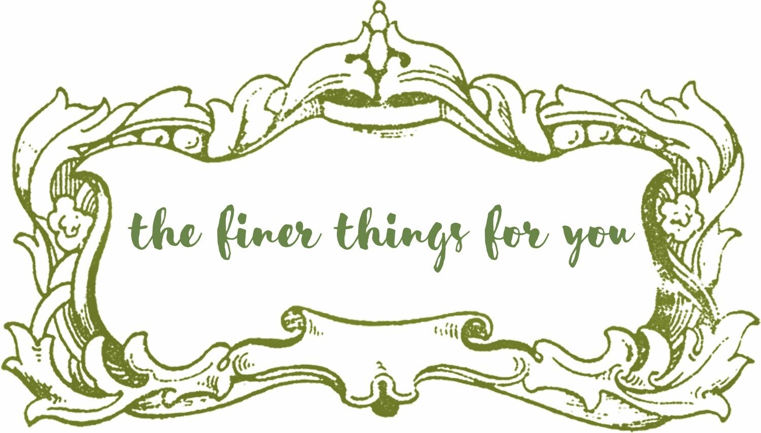 The Finer Things for You