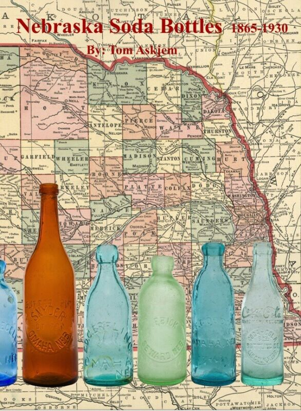 Comprehensive Book on the Soda Bottles Made for Nebraska Merchants 1865-1930