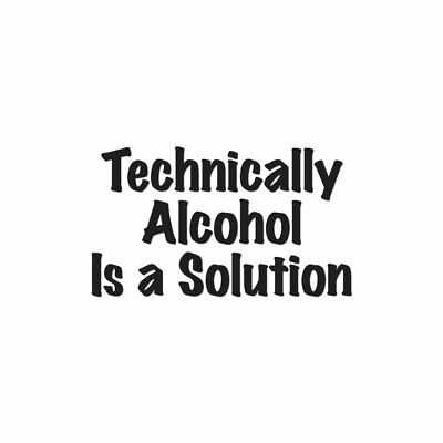 Technically Alcohol Solution - Decal Sticker - Multiple Colors & Sizes - - Alcohol Vinyl Decal Sticker
