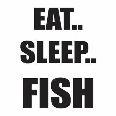 Eat Sleep Fish Fishing - Decal Sticker - Multiple Color & Sizes - ebn261