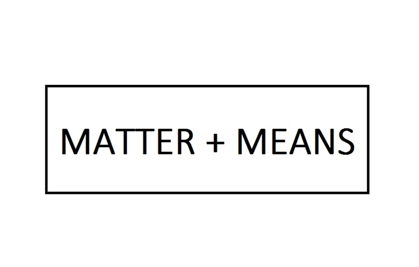MATTER + MEANS