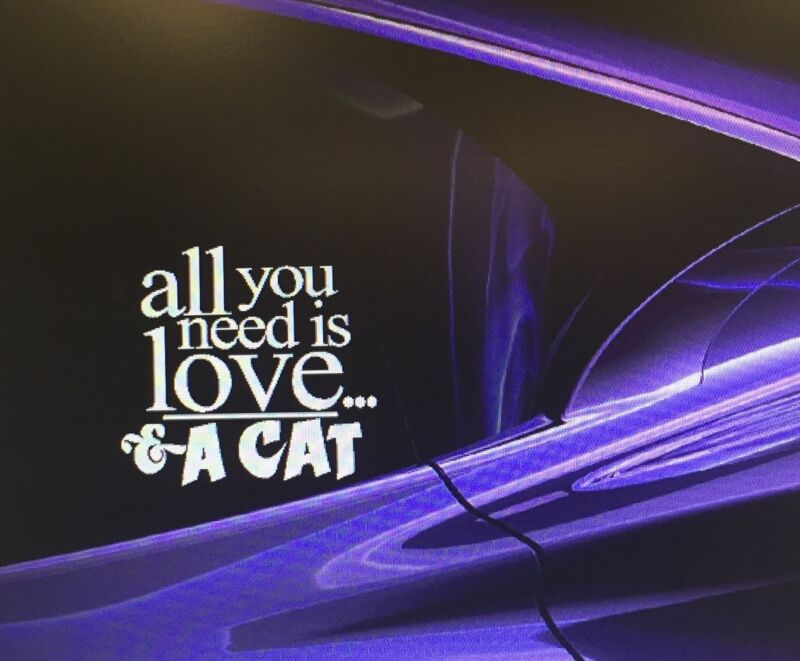 "Lot Of 2 ""all you need is love..& a cat"" Cat Decal Vinyl Sticker Car  4.5 X 5"