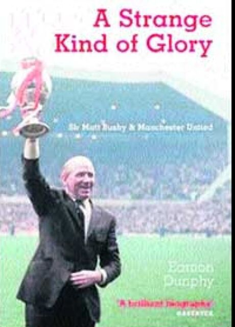 A Strange Kind of Glory Sir Matt Busby by Eamon Dunphy (Paperback, 2007edition)
