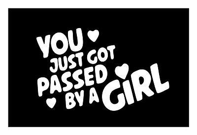 YOU JUST GOT PASSED BY A GIRL 5 X 8 RACING VINYL CAR TRUCK WINDOW DECAL STICKER