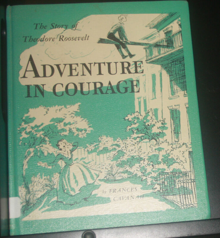 Adventures in Courage-The Story of Theodore Roosevelt by Cavanah Hardcover-RARE