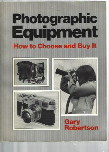 Photographic Equipment How To chose & Buy It by Gary Robertson Softcover 1984