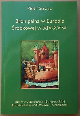 Broń palna w Europie Środkowej w XIV-XV w. - Piotr Strzyż (Medieval fire arms