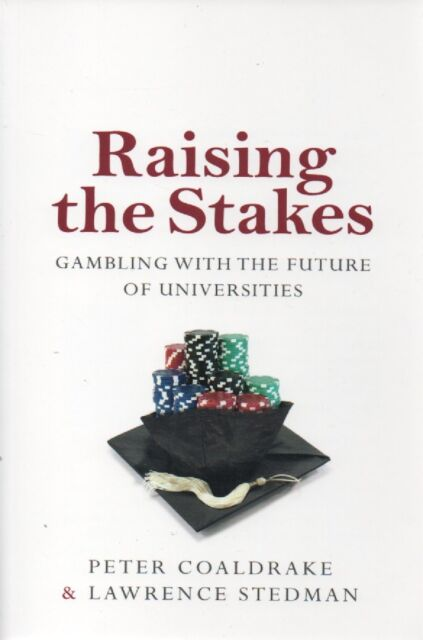 Raising the Stakes: Gambling With the Future of Universities; Peter Coaldrake