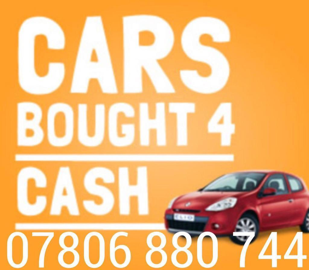 07806 880 744 WANTED CAR VAN FOR CASH SCRAP MY JEEP MOTORBIKE WE BUY ...