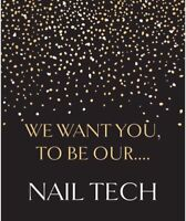 WE WANT YOU.... To be our nail tech!!!!