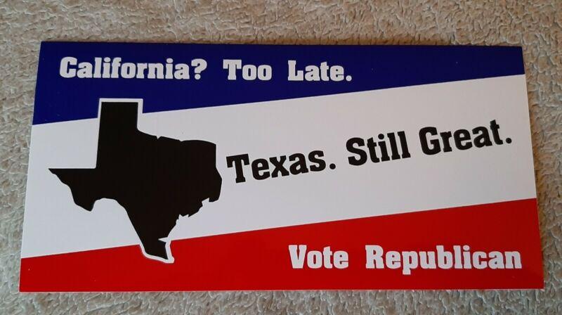 Texas Still Great California? Too Late Vote Republican bumper sticker