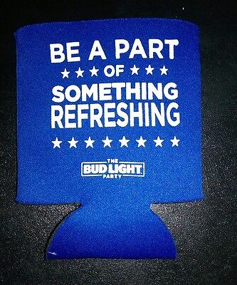 BE PART OF SOMETHING REFRESHING * The Bud Light Party * Can Koozie / Insulator