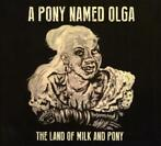 cd - a pony named olga  - THE LAND OF MILK AND PONY (nieuw)