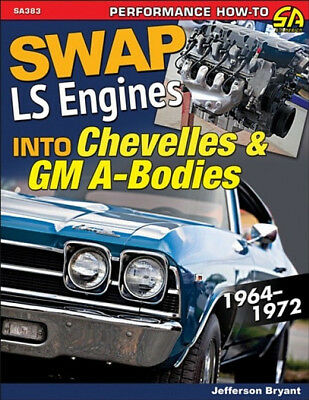 Swap LS Engines Into Chevelles & GM A-Bodies 1964 - 1972    - Book SA383