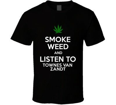 Smoke Weed And Listen To Townes Van Zandt T (Listen To Townes Van Zandt T Shirt)