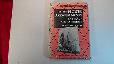 Better Flower Arranging For Home and Exhibition (1953) by Elizabeth