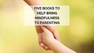 5 Books to Help Bring Mindfulness to Parenting