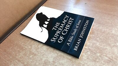 The Supremacy of Christ: A Bible Study of Jesus, Brian Johnston,